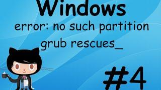 Recuperar inicio de windows (error: no such partition   grub rescues_)