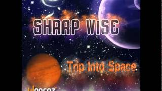 Sharp Wise - Trip into Space (album preview)