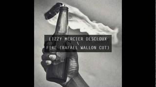 Lizzy Mercier Descloux - Fire (Rafael Wallon Cut)