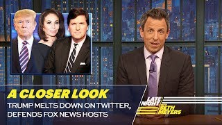 Trump Melts Down on Twitter, Defends Fox News Hosts: A Closer Look