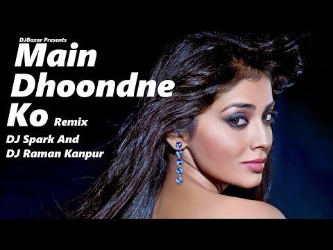 main-dhoondne-ko-(remix)-|-arijit-singh-|-dj-spark-and-dj-raman-kanpur
