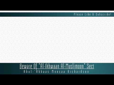 "Beware Of ""al-Ikhwān al-Muslimīn"" Sect | 'Abul-'Abbās Mūsā Richardson"
