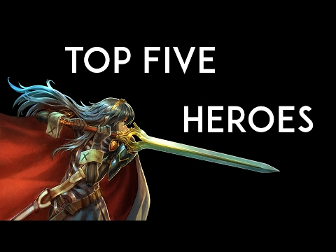 [Fire Emblem Heroes] TOP FIVE CHARACTERS