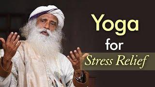 Stress Relief - How Yoga Makes Stress Free Living Possible  Sadhguru