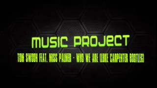 Download Tom Swoon feat. Miss Palmer - Who We Are (Luke Carpenter Bootleg) MP3 song and Music Video
