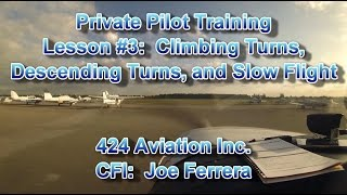 Private Pilot Flight Training, Lesson #3:  Climbing Turns, Descending Turns, and Slow Flight