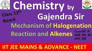 Mechanism of Halogenation Reaction and Alkenes for IIT JEE, NEET, Class 12 & Other Competitive Exams
