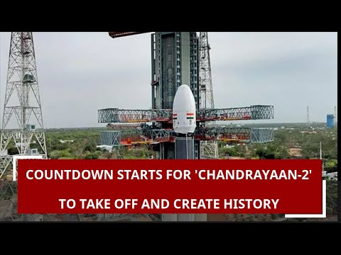 Countdown starts for 'Chandrayaan-2' to take off and create history on the Moon by India