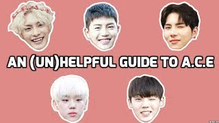 AN UNHELPFUL GUIDE TO A.C.E