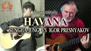 HAVANA fingerstyle - Sung Ha VS Igor Presnyakov