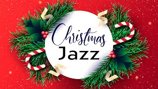 🎄 Christmas Jazz Relax - Holiday Jazz Music with Happy Christmas Atmosphere - Christmas Music