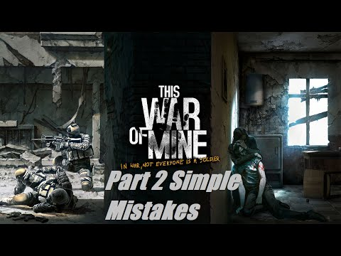 This War of Mine Part 2 Simple Mistakes