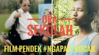 ORA SEKOLAH FILM PENDEK #NGAPAK_KOCAK