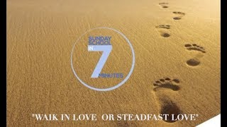 "Sunday School in 7minutes International Sunday School Lesson ""WALK IN LOVE or STEADFAST LOVE"
