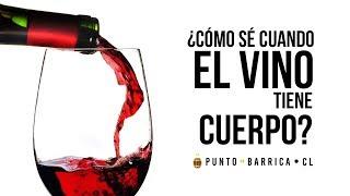 Cómo reconocer cuándo un vino tiene CUERPO? PuntoBarricaCL
