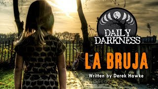 """La Bruja"" by Derek Hawke •  DAILY DARKNESS (Horror Podcast) • Scary Stories"