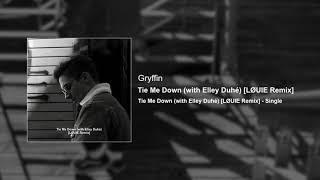 Gryffin - Tie Me Down (with Elley Duhe) [LOUIE Remix]