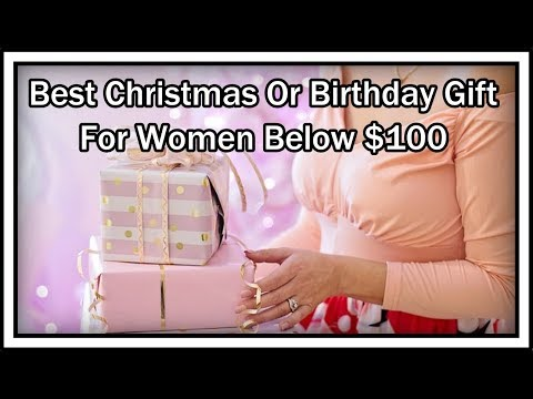 Best Christmas Or Birthday Gift For Women Below $100