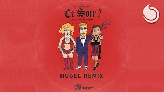 Download El Profesor Ft. Laura White - Ce Soir ? (HUGEL Remix) Mp3 and Videos