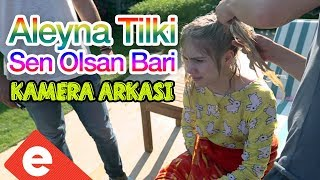 Aleyna Tilki - Sen Olsan Bari (Kamera Arkası & BackStage) Video