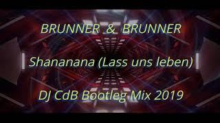 Brunner & Brunner - Shananana [Lass uns leben] (DJ CdB Bootleg Mix 2019) Resimi