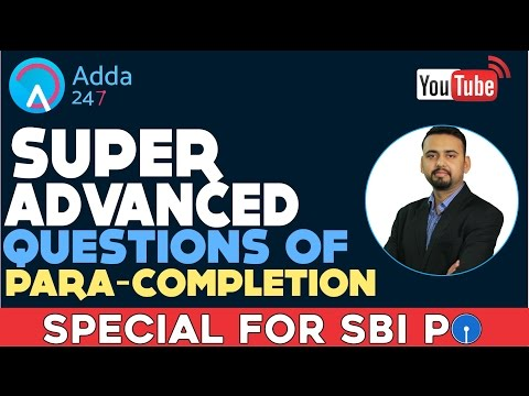 SUPER ADVANCED QUESTIONS OF PARA-COMPLETION FOR SBI PO 2017
