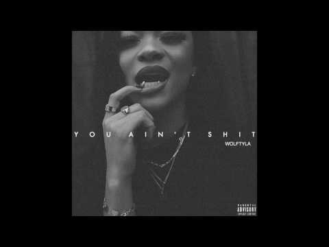 you ain't shit - wolftyla