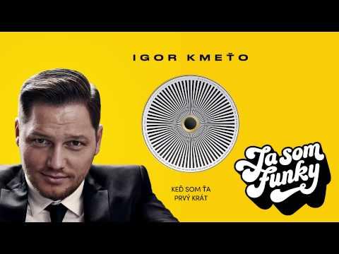 Igor Kmeťo - Keď som ťa prvý krát