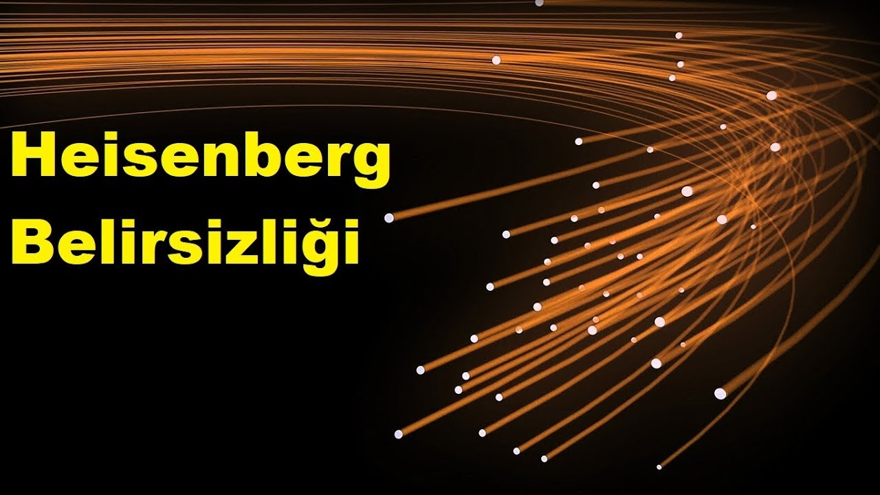 Heisenberg Belirsizlik İlkesi Nedir ?