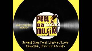 Blond:ish, Balcazar & Sordo - Island Eyes Feat  Bastard Love