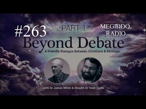 #263 The James White/Yasir Qadhi Controversy | MEGIDDO RADIO