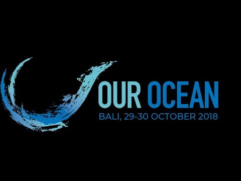 Our Ocean Conference Bali 2018 - Our Ocean, Our Legacy #OurOceanOurLegacy