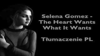 Selena Gomez - The Heart Wants What It Wants [Tłumaczenie PL]