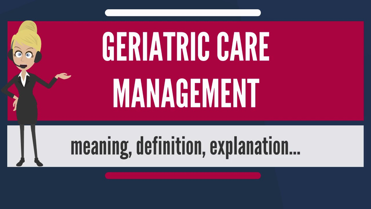 What Is Geriatric Care Management What Does Geriatric Care