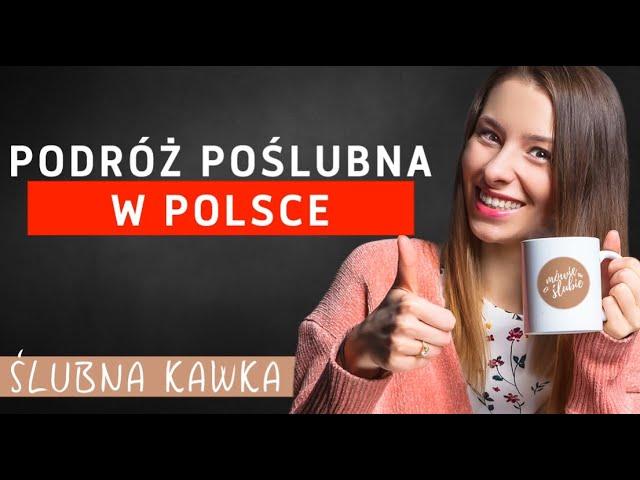 Podróż poślubna w Polsce | Ślubna Kawka | Mówię o ślubie