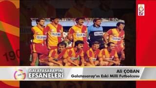 Galatasaray'ın  Efsaneleri | Eski Milli Futbolcu - Ali Çoban