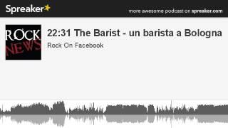22:31 The Barist - un barista a Bologna (parte 2 di 5, creato con Spreaker)