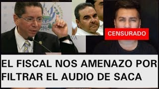 EL FISCAL NOS AMENAZO POR FILTRAR LA CONFESION DE TONY SACA E INFORMAR A EL SALVADOR