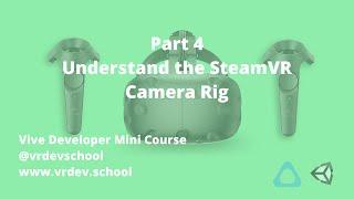 Vive VR Game Developer Tutorial - Part 4 - Understand the SteamVR Camera Rig