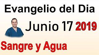 Evangelio del Dia- Lunes 17 Junio 2019- Hoy Es El Dia de La Salvacion- Sangre y Agua