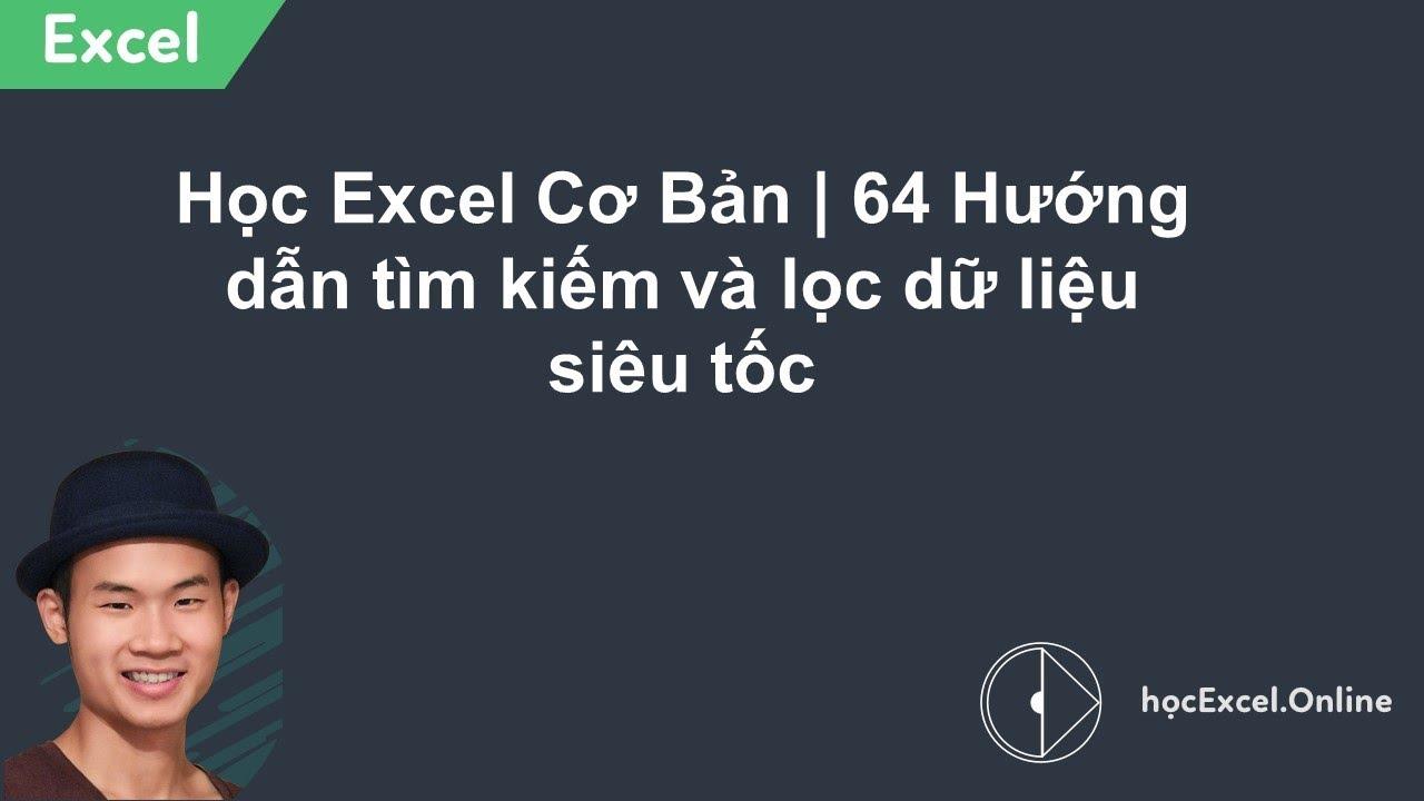 Học Excel Cơ Bản 64 | Hướng dẫn tìm kiếm và lọc dữ liệu siêu tốc