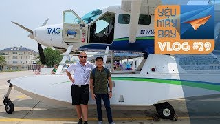 VLOG #29: Bay thủy phi cơ Hải Âu sang chảnh đi Hạ Long | Yêu Máy Bay