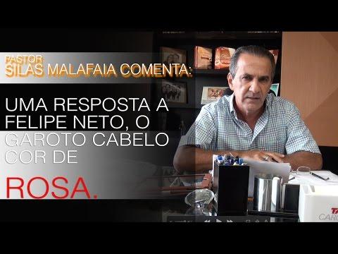 Resposta a Felipe Neto, o garoto do cabelo cor de rosa; Pr. Silas comenta