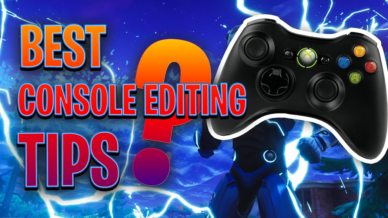 fortnite best console editing tips ps4 xbox - fortnite editing tips ps4