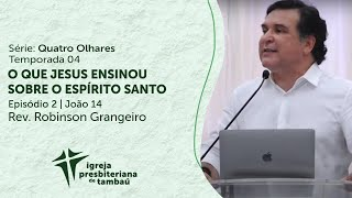 O que Jesus ensinou sobre o Espírito Santo - Jo 14.1-17 | Robinson Grangeiro | IPTambaú