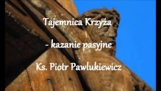 Tajemnica Krzyża - kazanie pasyjne - Ks. Piotr Pawlukiewicz (autor)