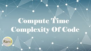 Compute The Time Complexity Of The Following Code