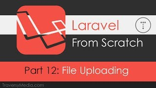 Laravel From Scratch [Part 12] - File Uploading & Finishing Up
