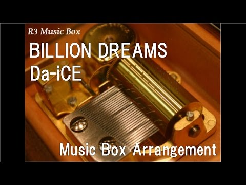 BILLION DREAMS/Da-iCE [Music Box]
