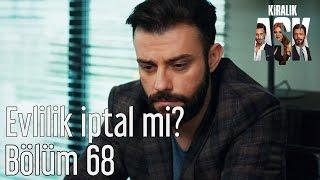 Kiralık Aşk 68. Bölüm - Evlilik İptal mi?